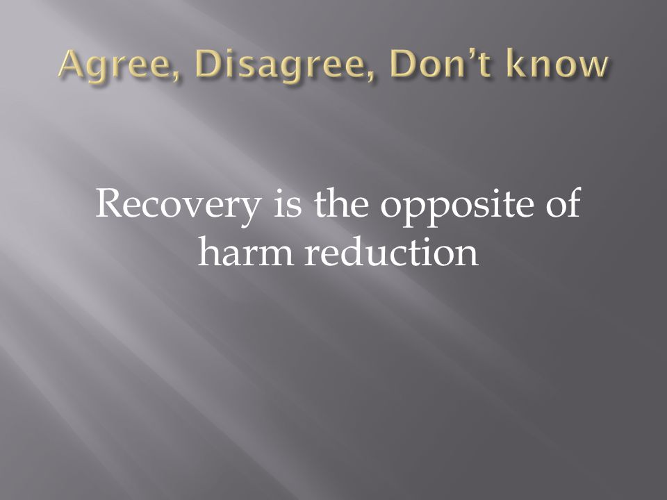 Recovery is the opposite of harm reduction