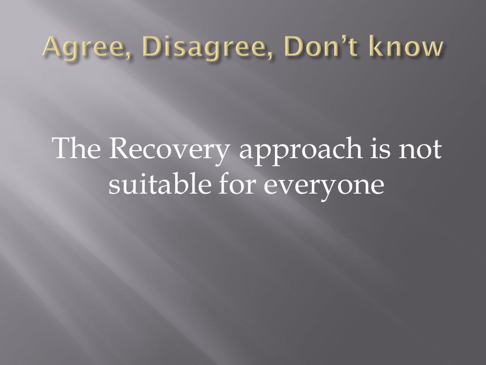 The Recovery approach is not suitable for everyone