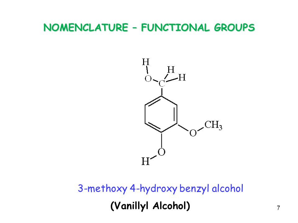 NOMENCLATURE – FUNCTIONAL GROUPS benzyl alcohol4-hydroxy3-methoxy (Vanillyl Alcohol) 7