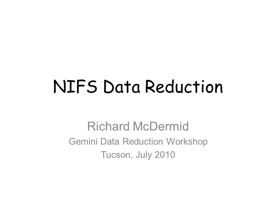 NIFS Data Reduction Richard McDermid Gemini Data Reduction Workshop Tucson, July 2010