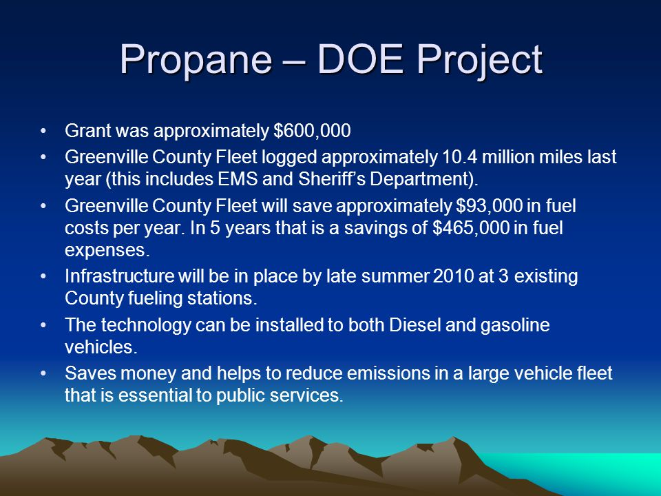 Propane – DOE Project Grant was approximately $600,000 Greenville County Fleet logged approximately 10.4 million miles last year (this includes EMS an