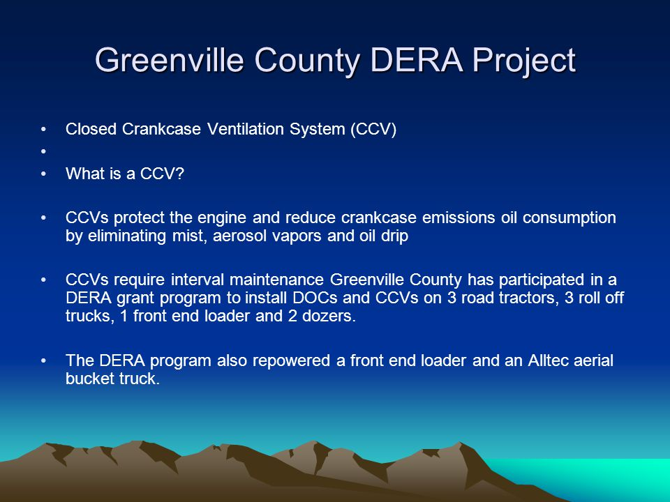 Greenville County DERA Project Closed Crankcase Ventilation System (CCV) What is a CCV.