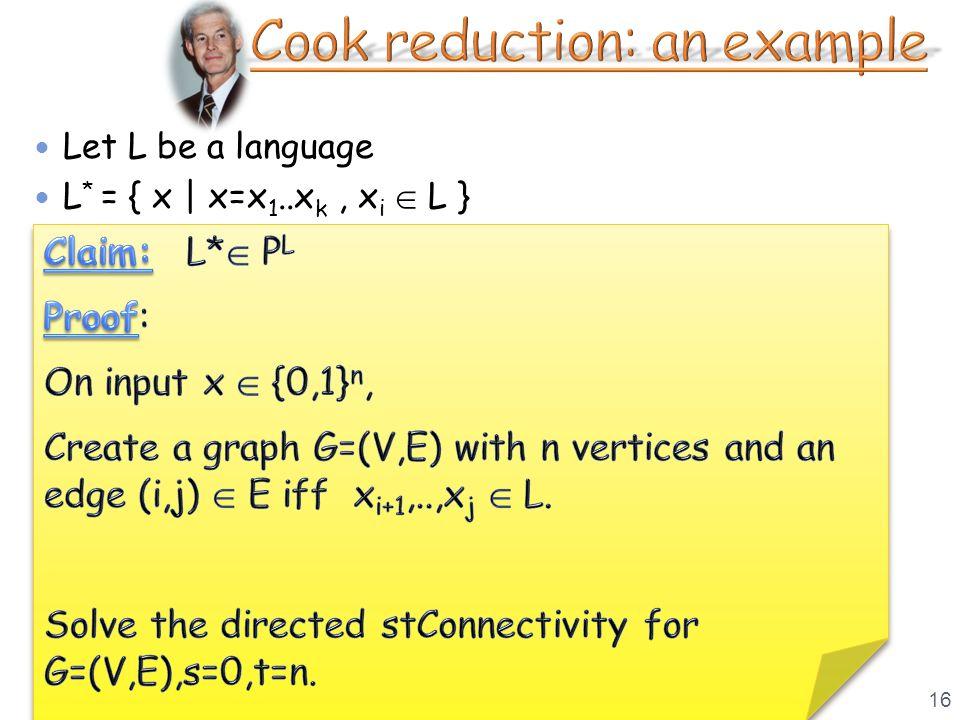 16 Let L be a language L * = { x | x=x 1..x k, x i  L }