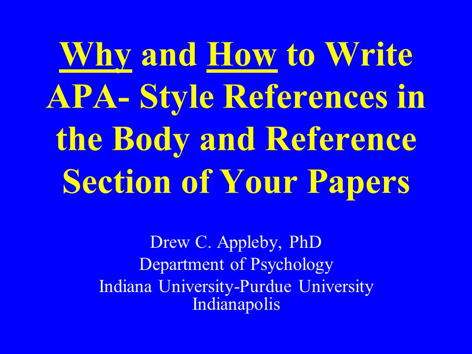 Why and How to Write APA- Style References in the Body and Reference Section of Your Papers Drew C.