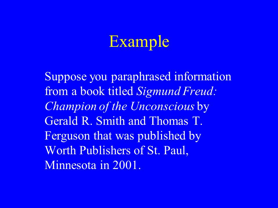 Example Suppose you paraphrased information from a book titled Sigmund Freud: Champion of the Unconscious by Gerald R.