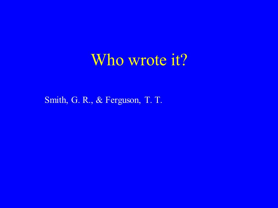 Who wrote it Smith, G. R., & Ferguson, T. T.