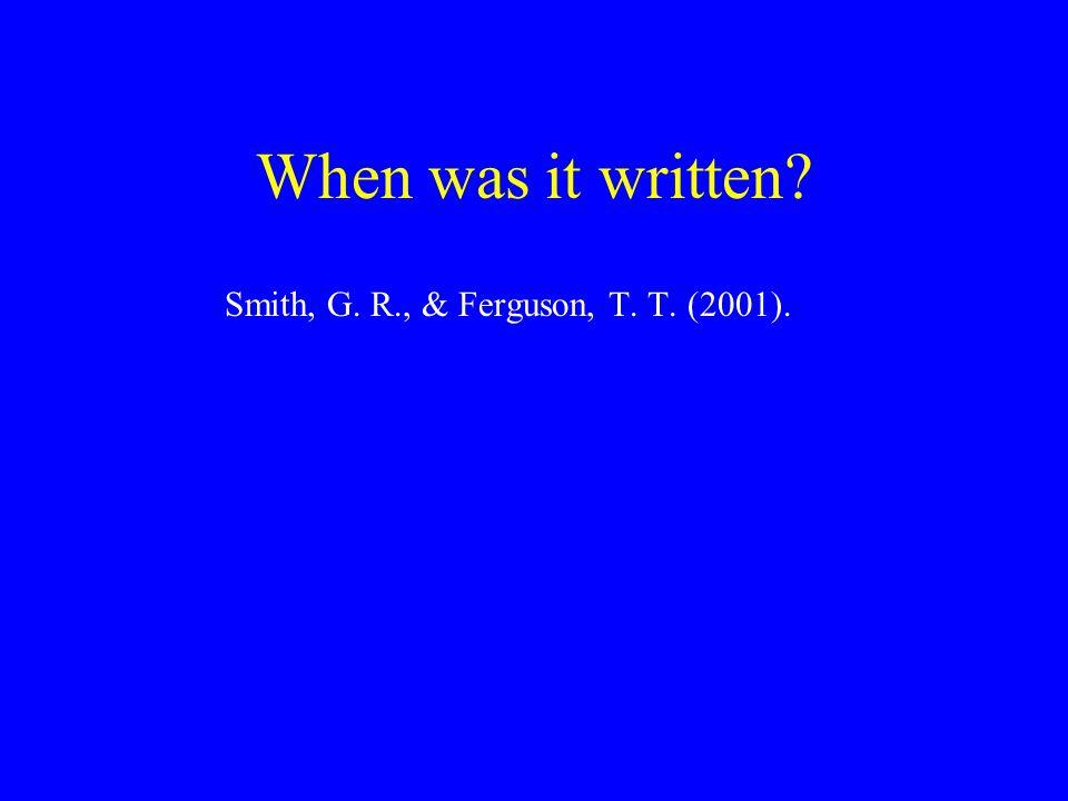 When was it written Smith, G. R., & Ferguson, T. T. (2001).
