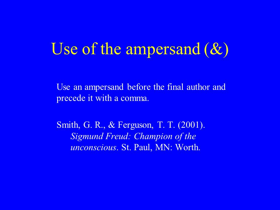 Use of the ampersand (&) Use an ampersand before the final author and precede it with a comma.
