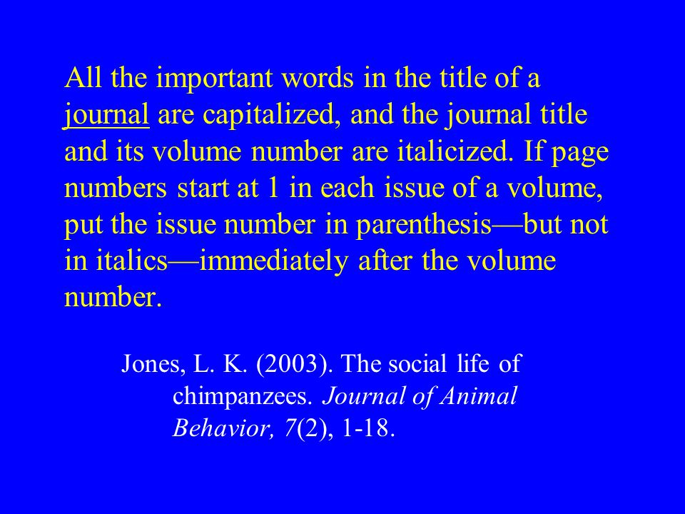 All the important words in the title of a journal are capitalized, and the journal title and its volume number are italicized.
