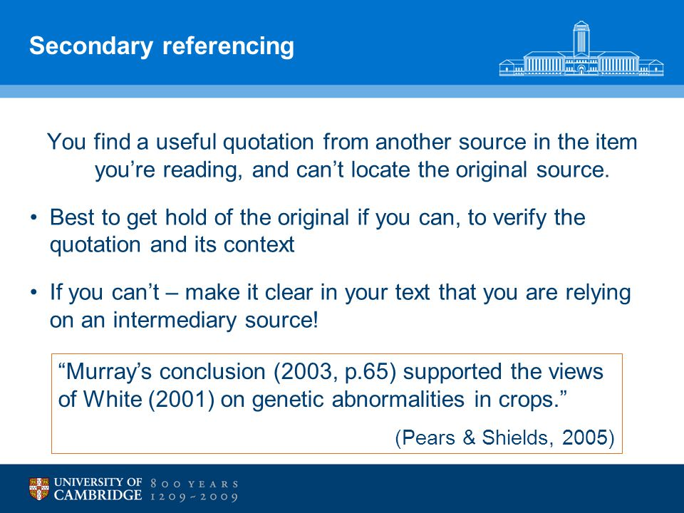 Secondary referencing You find a useful quotation from another source in the item you're reading, and can't locate the original source. Best to get ho
