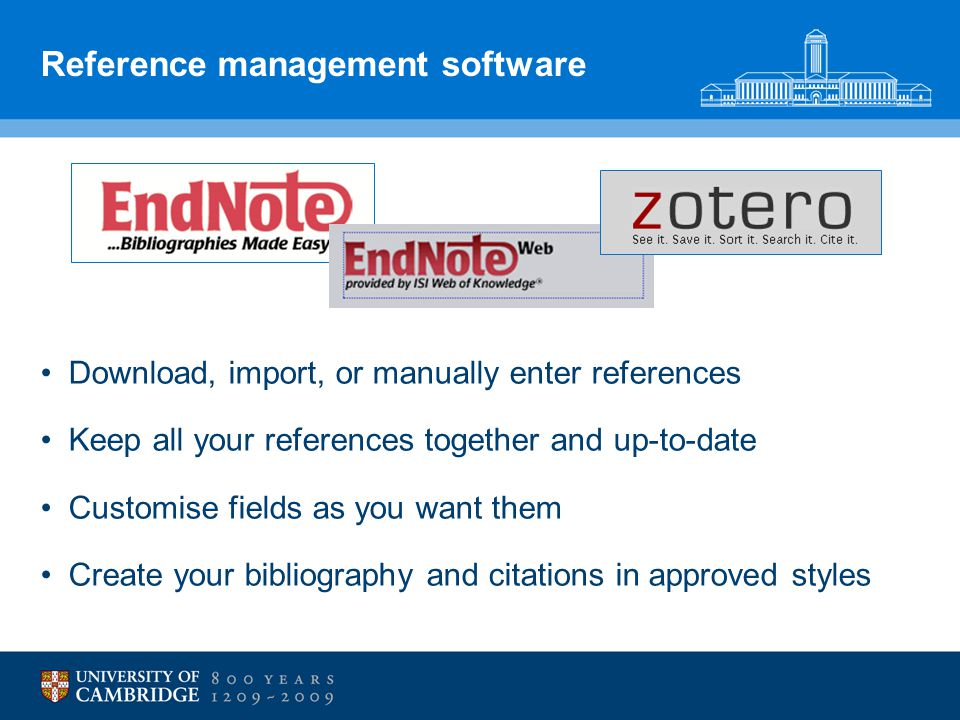 Reference management software Download, import, or manually enter references Keep all your references together and up-to-date Customise fields as you