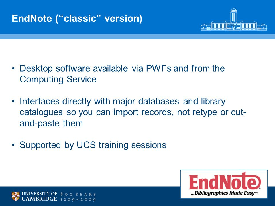 """EndNote (""""classic"""" version) Desktop software available via PWFs and from the Computing Service Interfaces directly with major databases and library ca"""