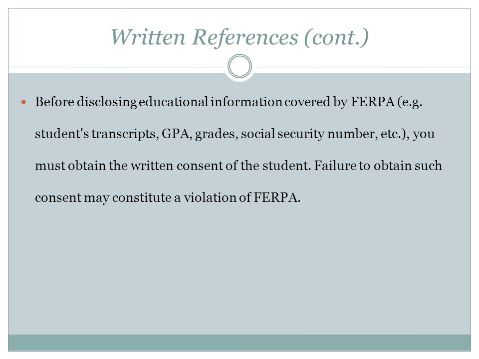 Written References (cont.) Before disclosing educational information covered by FERPA (e.g. student's transcripts, GPA, grades, social security number