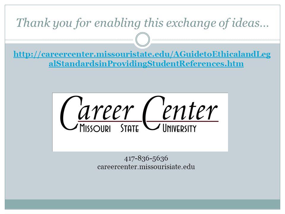 Thank you for enabling this exchange of ideas… http://careercenter.missouristate.edu/AGuidetoEthicalandLeg alStandardsinProvidingStudentReferences.htm
