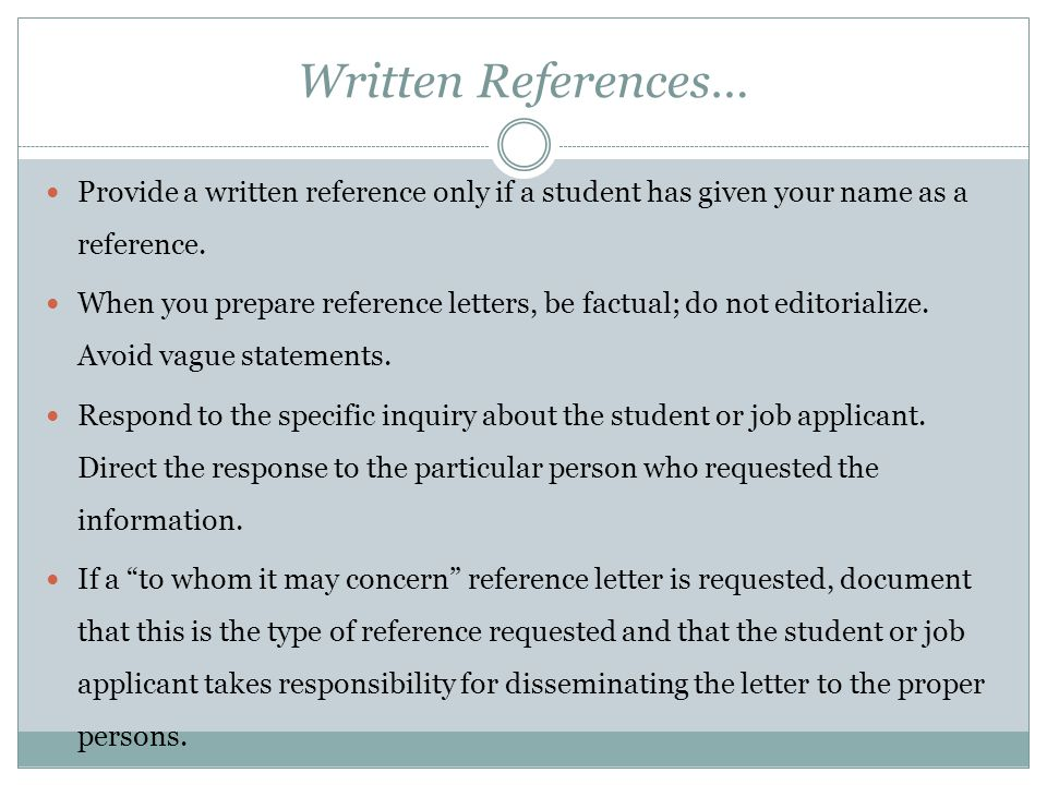 Suggestions… Written references should be limited to one (1) typed page, al least size 12 font Notify a student when you provide a reference, written or verbal Be honest; don't embellish trying to help.