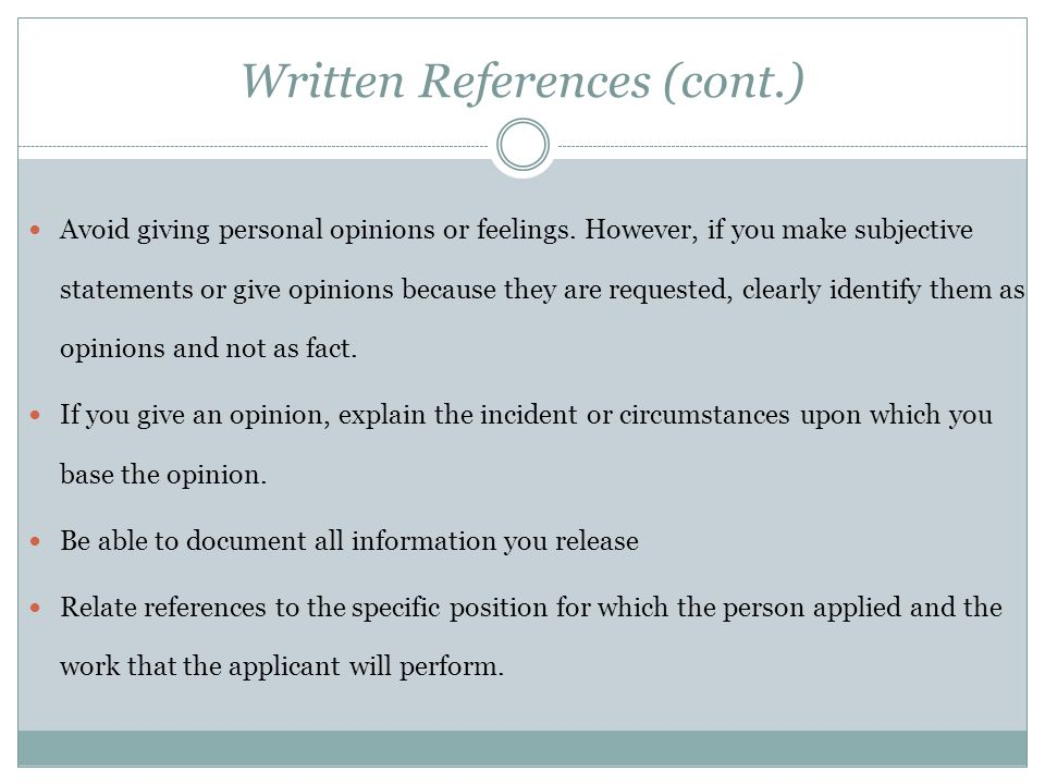 Written References (cont.) Avoid giving personal opinions or feelings. However, if you make subjective statements or give opinions because they are re