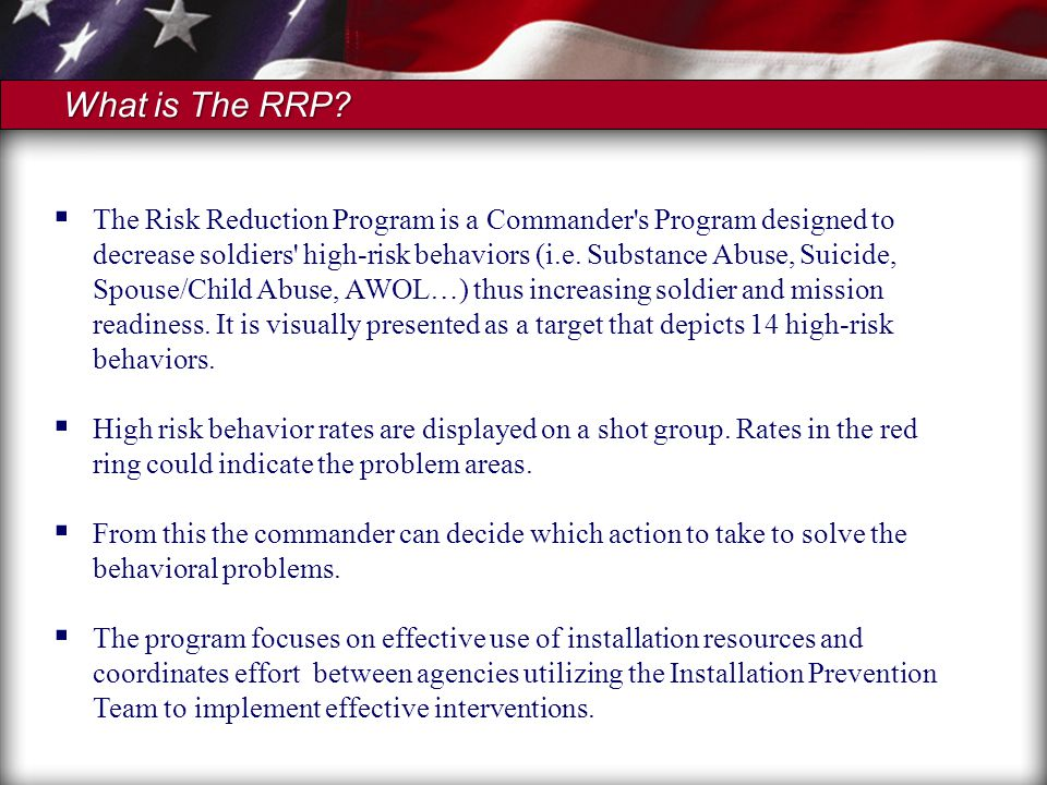  The Risk Reduction Program is a Commander s Program designed to decrease soldiers high-risk behaviors (i.e.