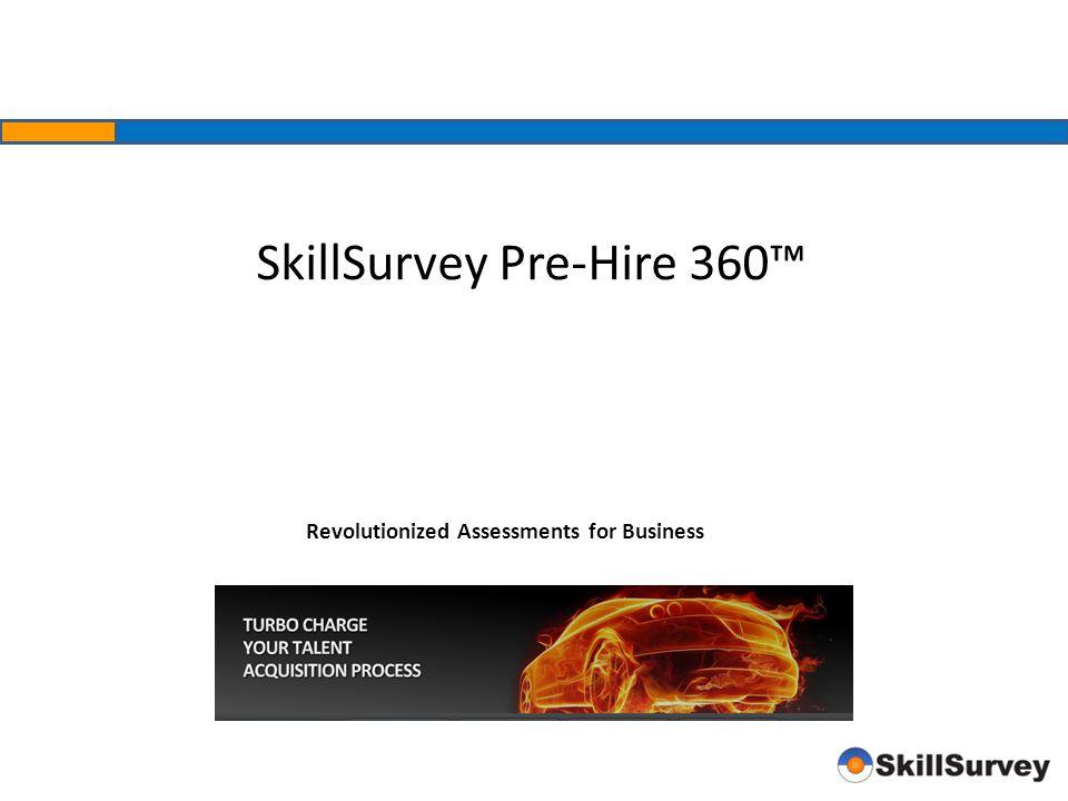 Revolutionized Assessments for Business SkillSurvey Pre-Hire 360™