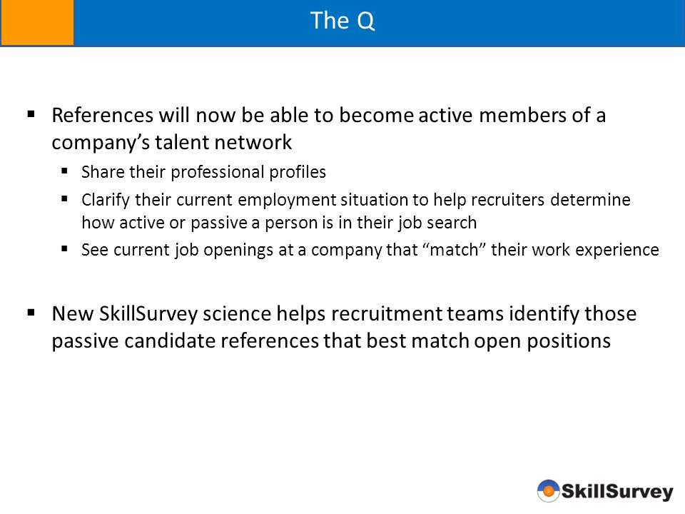 The Q  References will now be able to become active members of a company's talent network  Share their professional profiles  Clarify their current