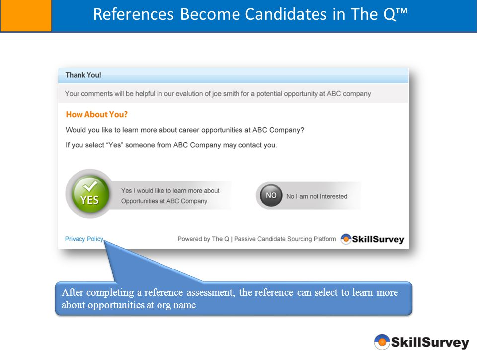 References Become Candidates in The Q™ After completing a reference assessment, the reference can select to learn more about opportunities at org name