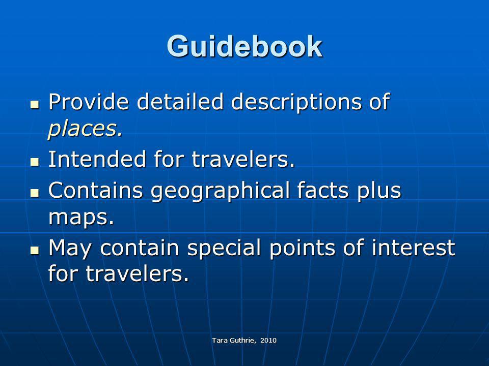 Tara Guthrie, 2010 Guidebook Provide detailed descriptions of places. Provide detailed descriptions of places. Intended for travelers. Intended for tr