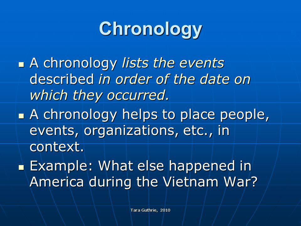 Tara Guthrie, 2010 Chronology A chronology lists the events described in order of the date on which they occurred. A chronology lists the events descr