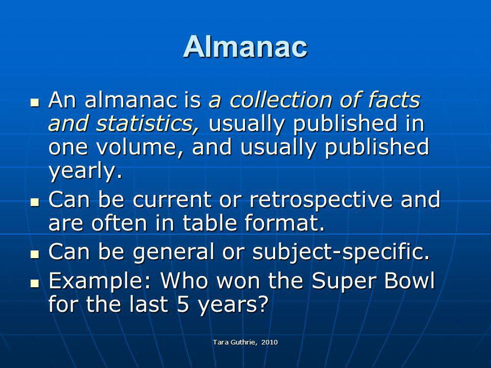 Tara Guthrie, 2010 Almanac An almanac is a collection of facts and statistics, usually published in one volume, and usually published yearly. An alman