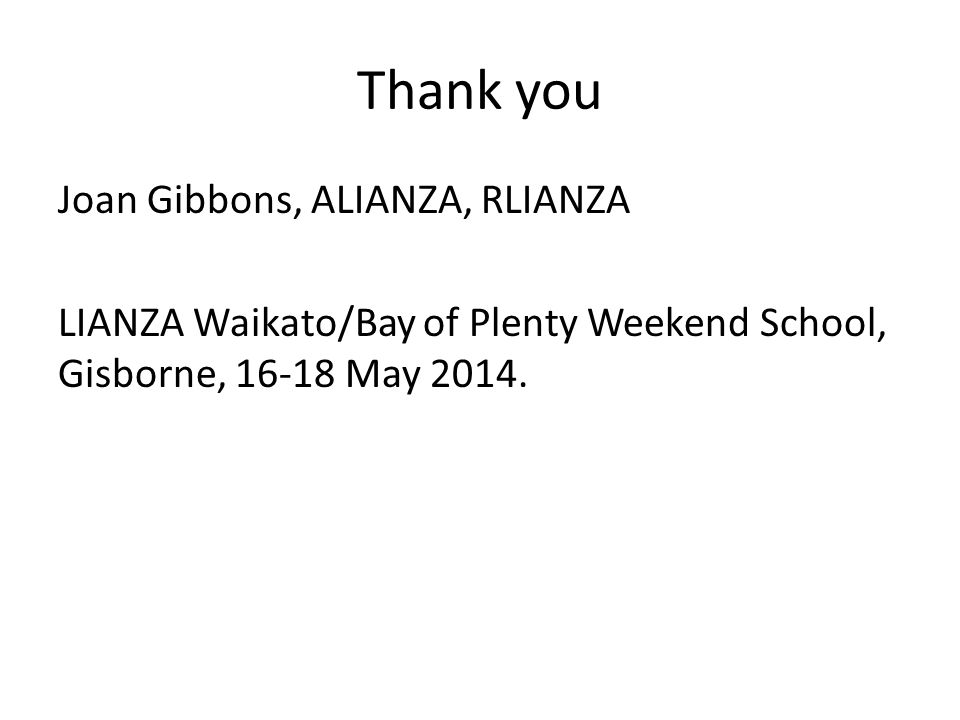 Thank you Joan Gibbons, ALIANZA, RLIANZA LIANZA Waikato/Bay of Plenty Weekend School, Gisborne, 16-18 May 2014.