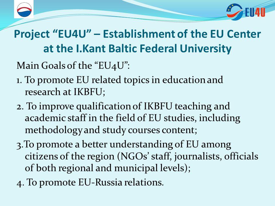 Project EU4U – Establishment of the EU Center at the I.Kant Baltic Federal University EU Center Main Areas of Activities: 1.