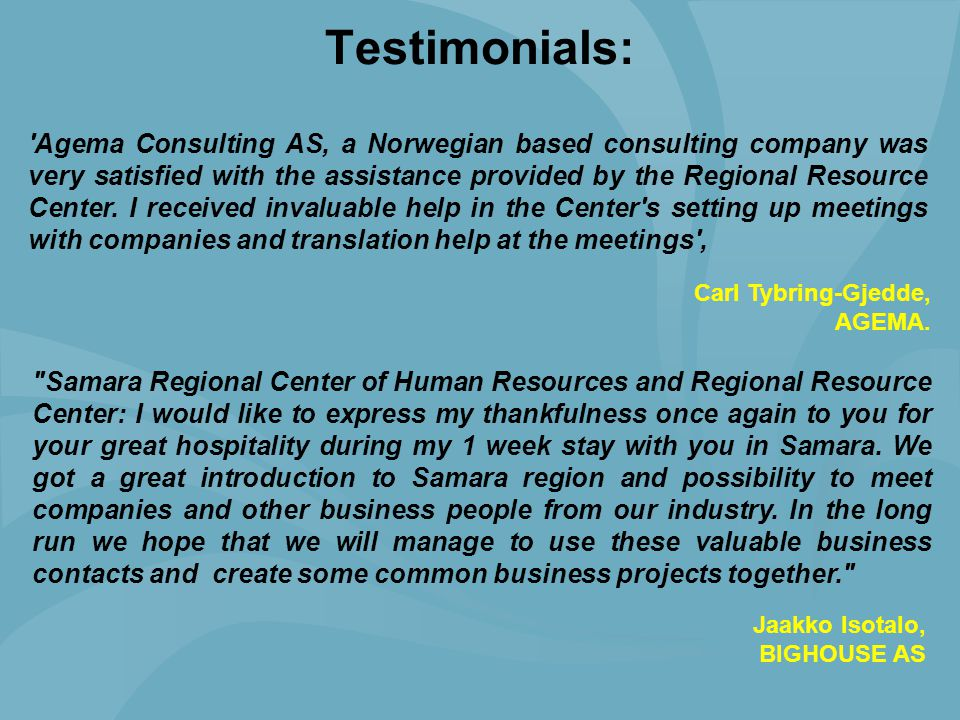 Testimonials: 'Agema Consulting AS, a Norwegian based consulting company was very satisfied with the assistance provided by the Regional Resource Cent