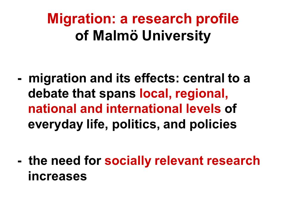 Migration: a research profile of Malmö University - migration and its effects: central to a debate that spans local, regional, national and international levels of everyday life, politics, and policies - the need for socially relevant research increases