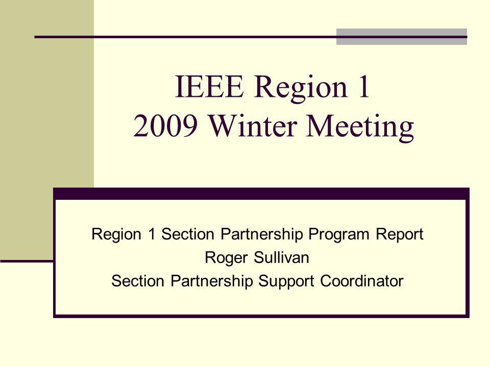 2009 IEEE Region 1 Winter Meeting Section Partnership Program Report Section Support Programs Region 1 Section Partnership Program IEEE Section Support via Regions (SSVR)