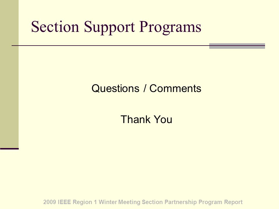 2009 IEEE Region 1 Winter Meeting Section Partnership Program Report Section Support Programs Questions / Comments Thank You