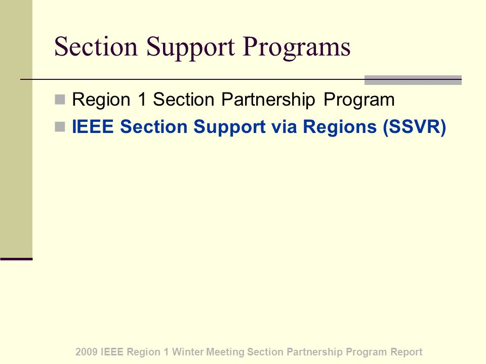 2009 IEEE Region 1 Winter Meeting Section Partnership Program Report Section Support Programs Region 1 Section Partnership Program IEEE Section Support via Regions (SSVR)