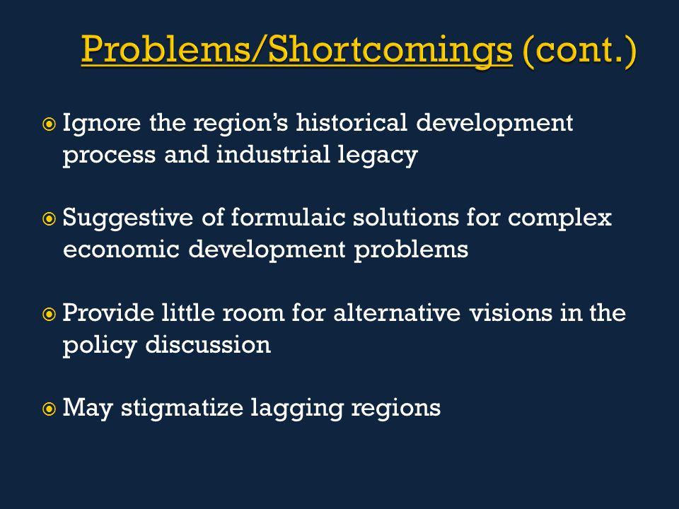  Ignore the region's historical development process and industrial legacy  Suggestive of formulaic solutions for complex economic development proble