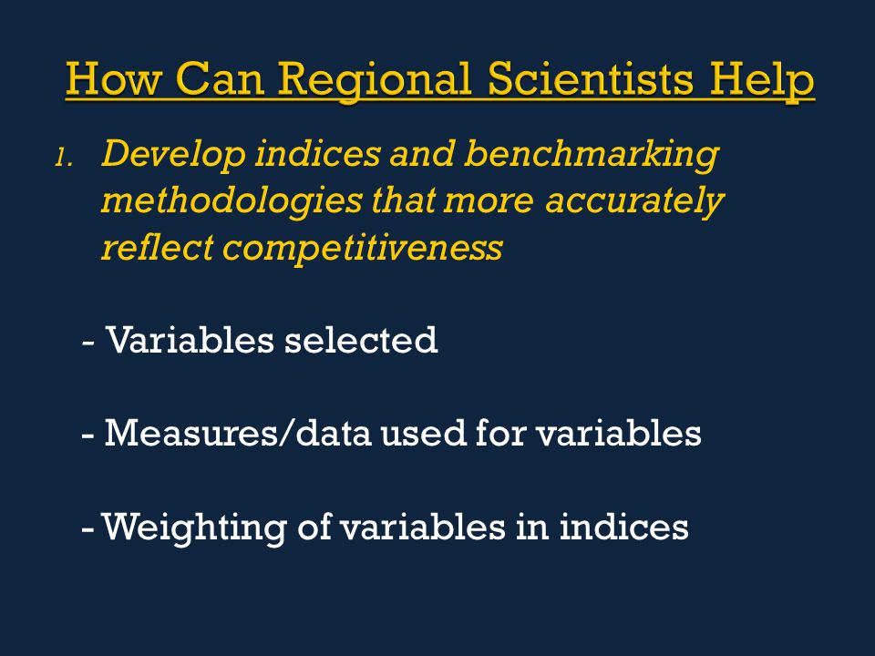 1. Develop indices and benchmarking methodologies that more accurately reflect competitiveness - Variables selected - Measures/data used for variables