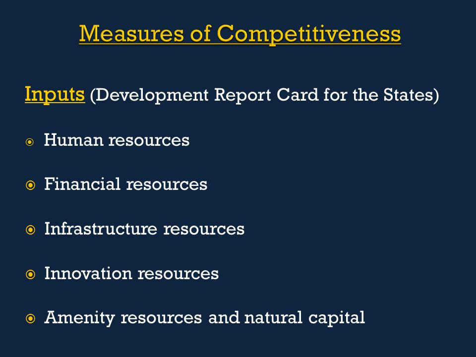 Inputs (Development Report Card for the States)  Human resources  Financial resources  Infrastructure resources  Innovation resources  Amenity re