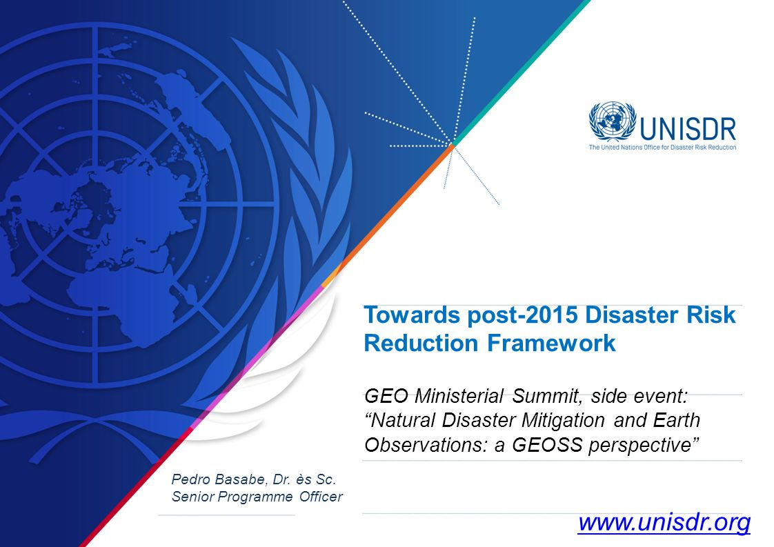 "Towards post-2015 Disaster Risk Reduction Framework GEO Ministerial Summit, side event: ""Natural Disaster Mitigation and Earth Observations: a GEOSS p"