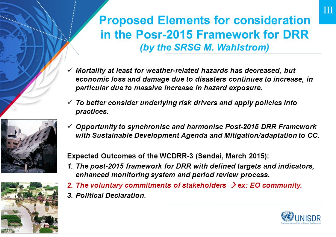 Proposed Elements for consideration in the Posr-2015 Framework for DRR (by the SRSG M. Wahlstrom) Mortality at least for weather-related hazards has d