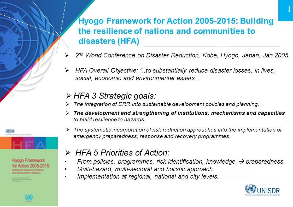Hyogo Framework for Action 2005-2015: Building the resilience of nations and communities to disasters (HFA)  2 nd World Conference on Disaster Reduct