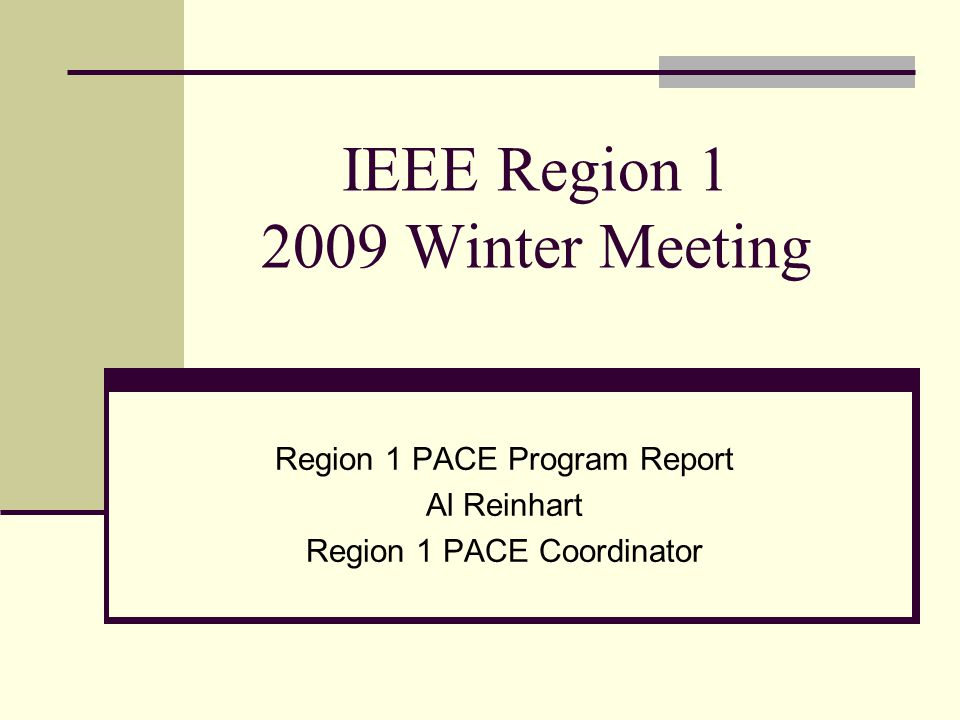 IEEE Region 1 2009 Winter Meeting Region 1 PACE Program Report Al Reinhart Region 1 PACE Coordinator
