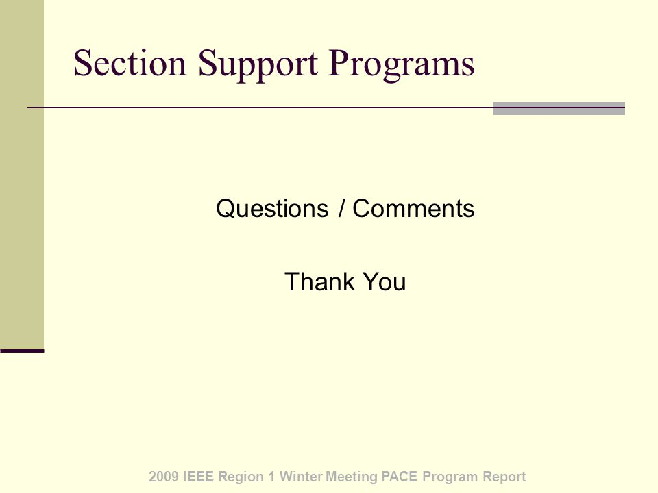 2009 IEEE Region 1 Winter Meeting PACE Program Report Section Support Programs Questions / Comments Thank You