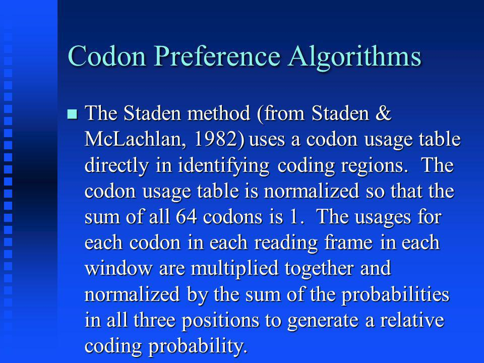 Codon Preference Algorithms The Staden method (from Staden & McLachlan, 1982) uses a codon usage table directly in identifying coding regions.