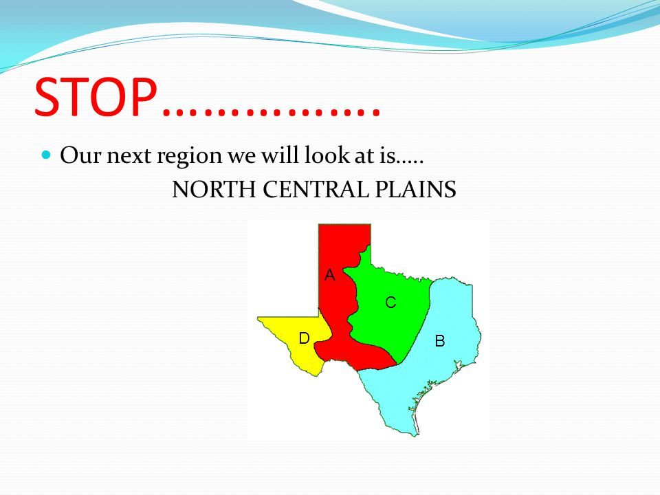 STOP……………. Our next region we will look at is….. NORTH CENTRAL PLAINS A B C D