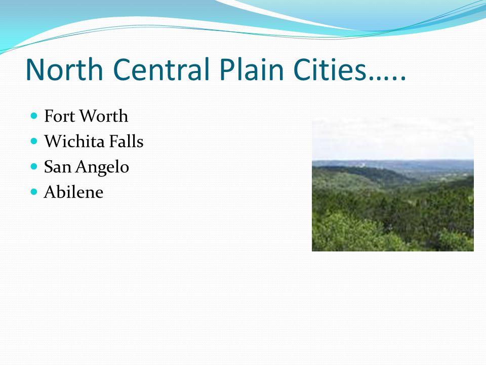 North Central Plain Cities….. Fort Worth Wichita Falls San Angelo Abilene
