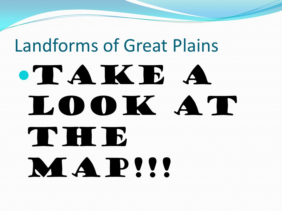 Landforms of Great Plains Take a look at the map!!!