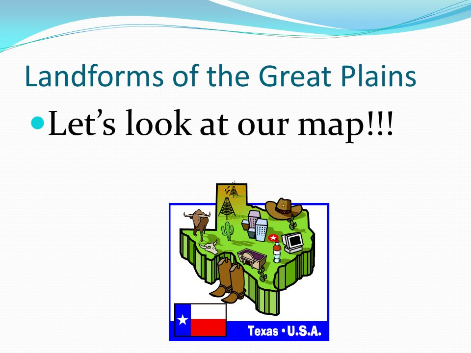 Landforms of the Great Plains Let's look at 0ur map!!!