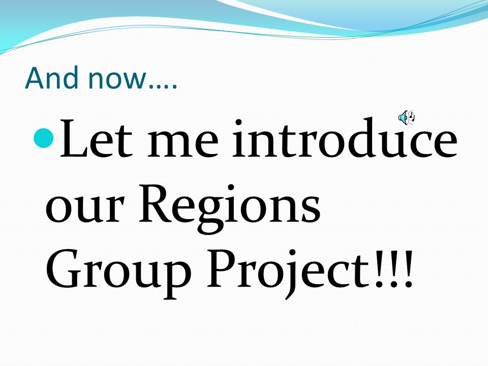 And now…. Let me introduce our Regions Group Project!!!