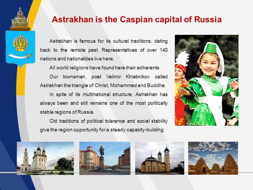 Astrakhan is famous for its cultural traditions, dating back to the remote past.