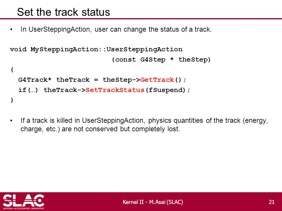Set the track status In UserSteppingAction, user can change the status of a track.